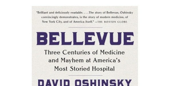 """Bellevue: Three Centuries of Medicine and Mayhem at America's Most Storied Hospital"""